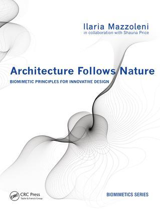Architecture Follows Nature-Biomimetic Principles for Innovative Design: 1st Edition (e-Book) book cover