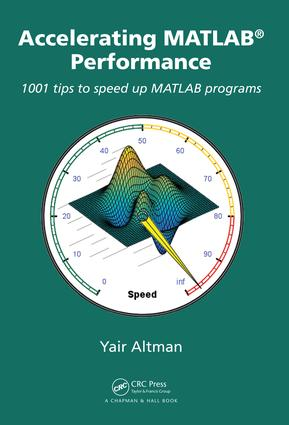 Accelerating MATLAB Performance: 1001 tips to speed up MATLAB programs, 1st Edition (e-Book) book cover