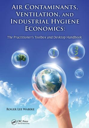 Air Contaminants, Ventilation, and Industrial Hygiene Economics: The Practitioner's Toolbox and Desktop Handbook, 1st Edition (e-Book) book cover