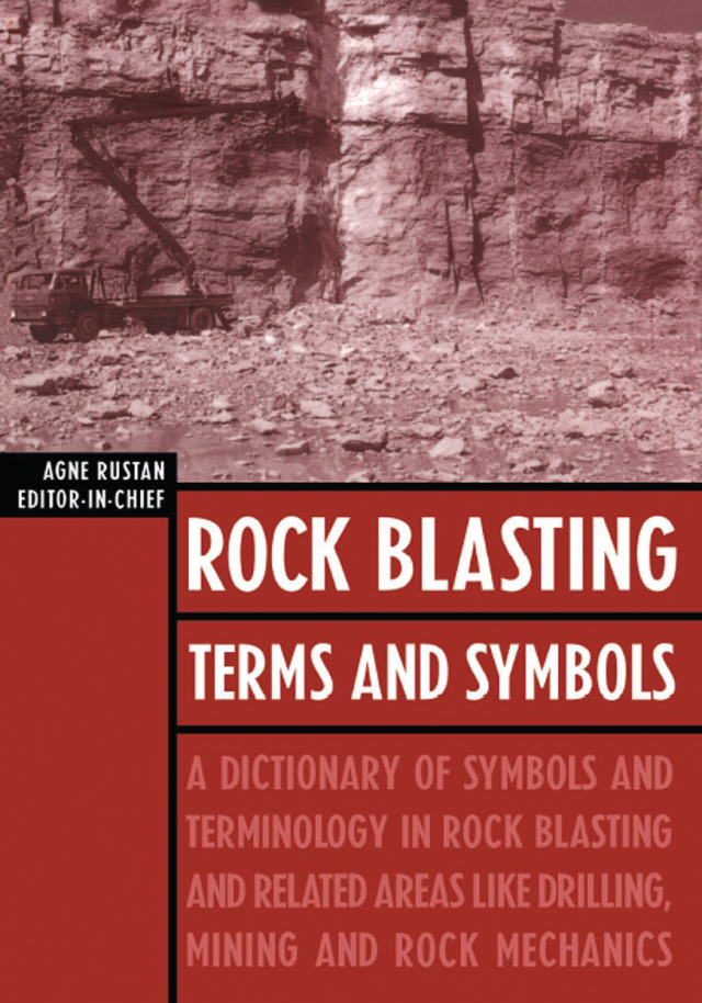 Rock Blasting Terms and Symbols: A Dictionary of Symbols and Terms in Rock Blasting and Related Areas like Drilling, Mining and Rock Mechanics, 1st Edition (Hardback) book cover