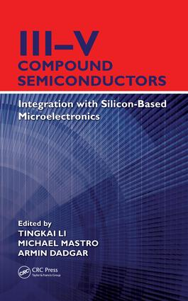 III-V Compound Semiconductors: Integration with Silicon-Based Microelectronics, 1st Edition (e-Book) book cover