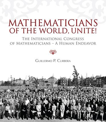 Mathematicians of the World, Unite!: The International Congress of Mathematicians--A Human Endeavor, 1st Edition (e-Book) book cover
