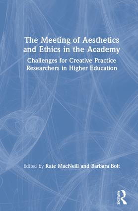 The Meeting of Aesthetics and Ethics in the Academy: Challenges for Creative Practice Researchers in Higher Education, 1st Edition (e-Book) book cover