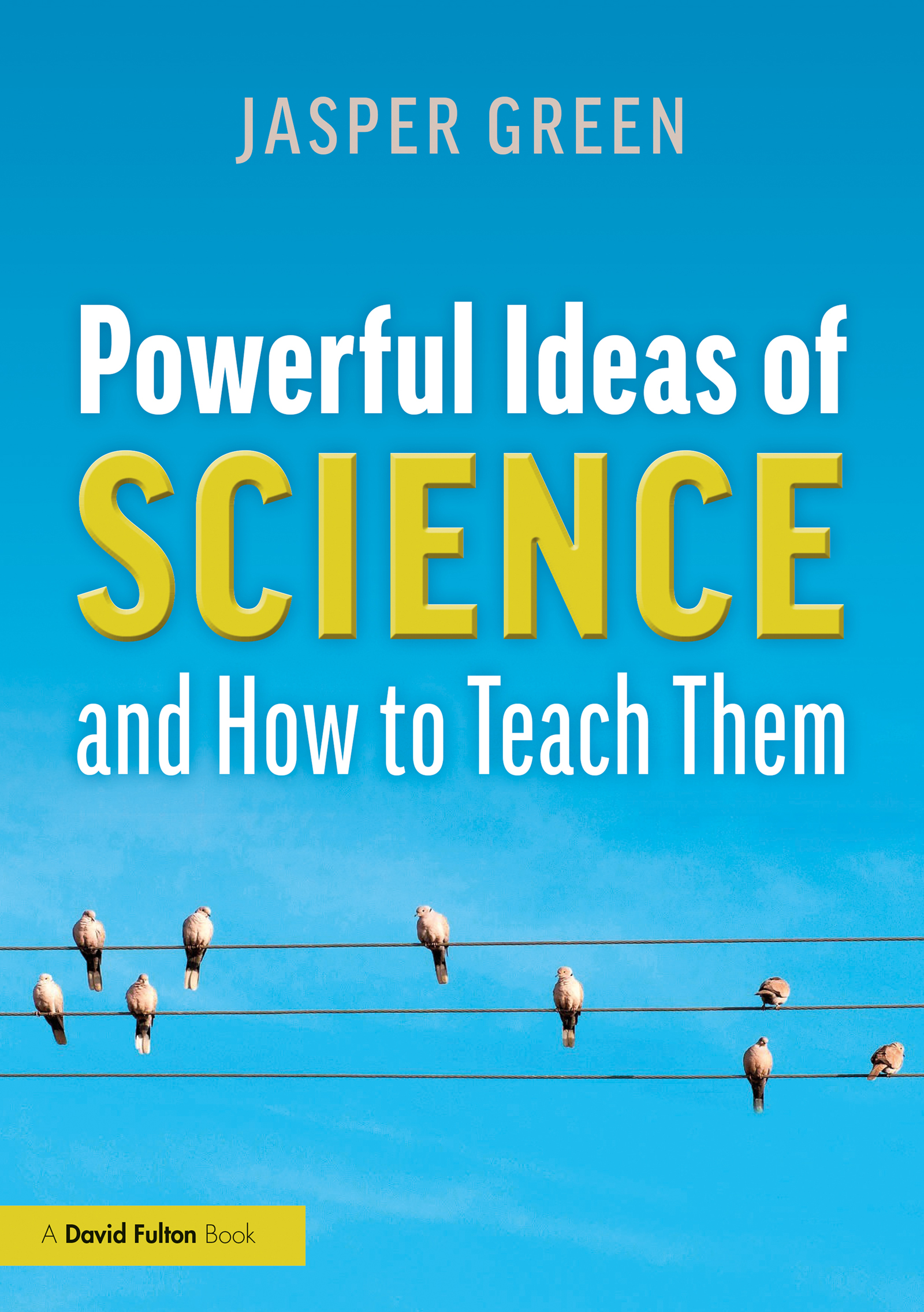 Powerful Ideas of Science and How to Teach Them
