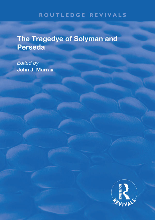 The Tragedye of Solyman and Perseda: Edited from the Original Texts with Introduction and Notes book cover
