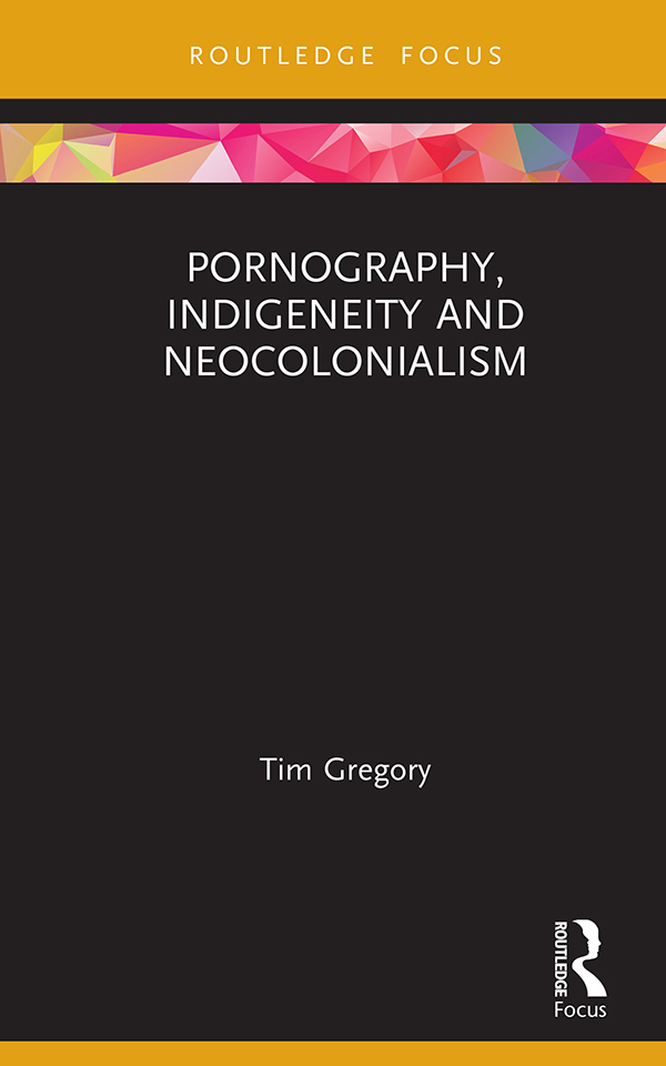 Pornography, Indigeneity and Neocolonialism book cover