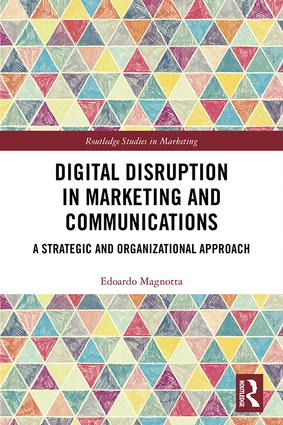 Digital Disruption in Marketing and Communications: A Strategic and Organizational Approach book cover