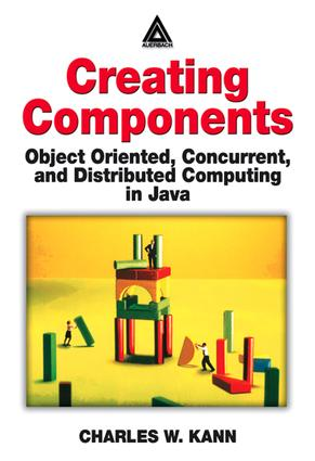 Creating Components: Object Oriented, Concurrent, and Distributed Computing in Java, 1st Edition (e-Book) book cover