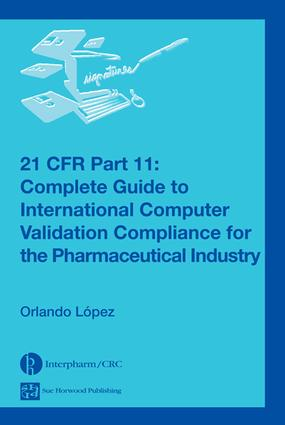 21 CFR Part 11: Complete Guide to International Computer Validation Compliance for the Pharmaceutical Industry, 1st Edition (e-Book) book cover