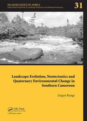 Landscape Evolution, Neotectonics and Quaternary Environmental Change in Southern Cameroon: Palaeoecology of Africa Vol. 31, An International Yearbook of Landscape Evolution and Palaeoenvironments, 1st Edition (e-Book) book cover