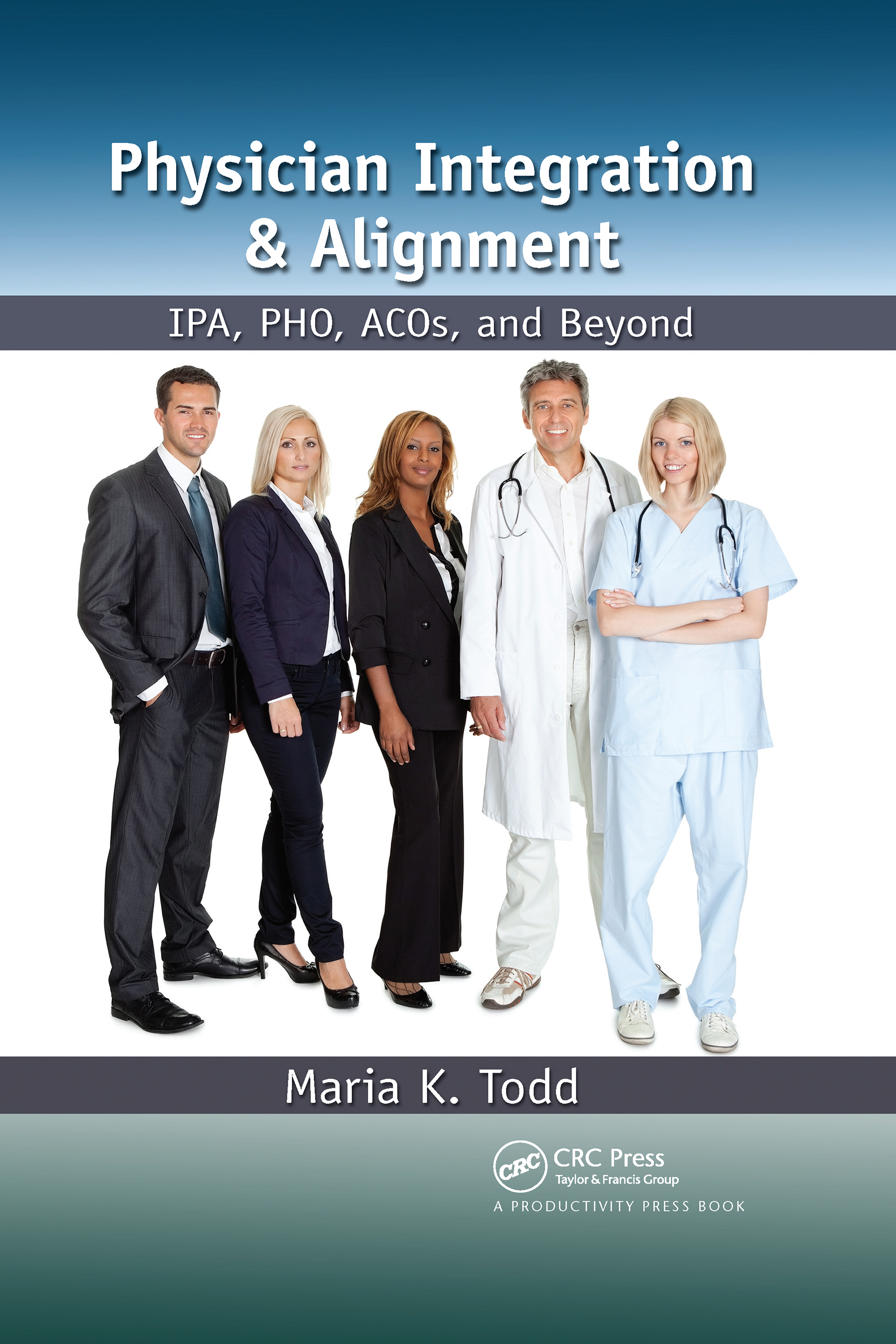Physician Integration & Alignment: IPA, PHO, ACOs, and Beyond, 1st Edition (e-Book) book cover
