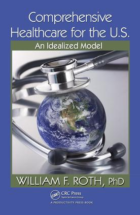 Comprehensive Healthcare for the U.S.: An Idealized Model, 1st Edition (e-Book) book cover