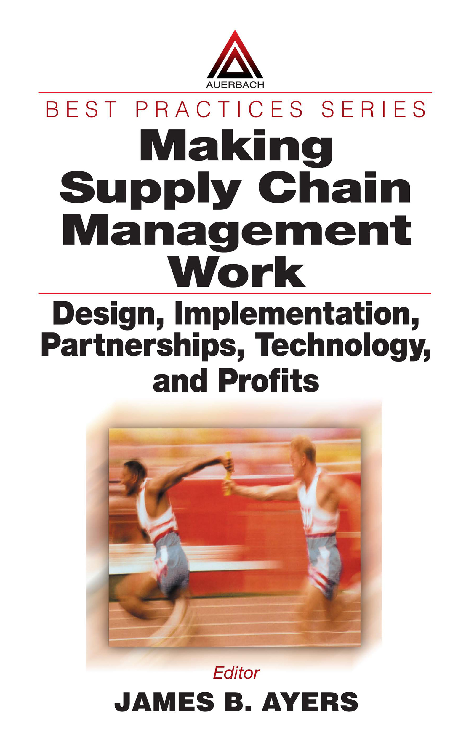 Making Supply Chain Management Work: Design, Implementation, Partnerships, Technology, and Profits, 1st Edition (e-Book) book cover