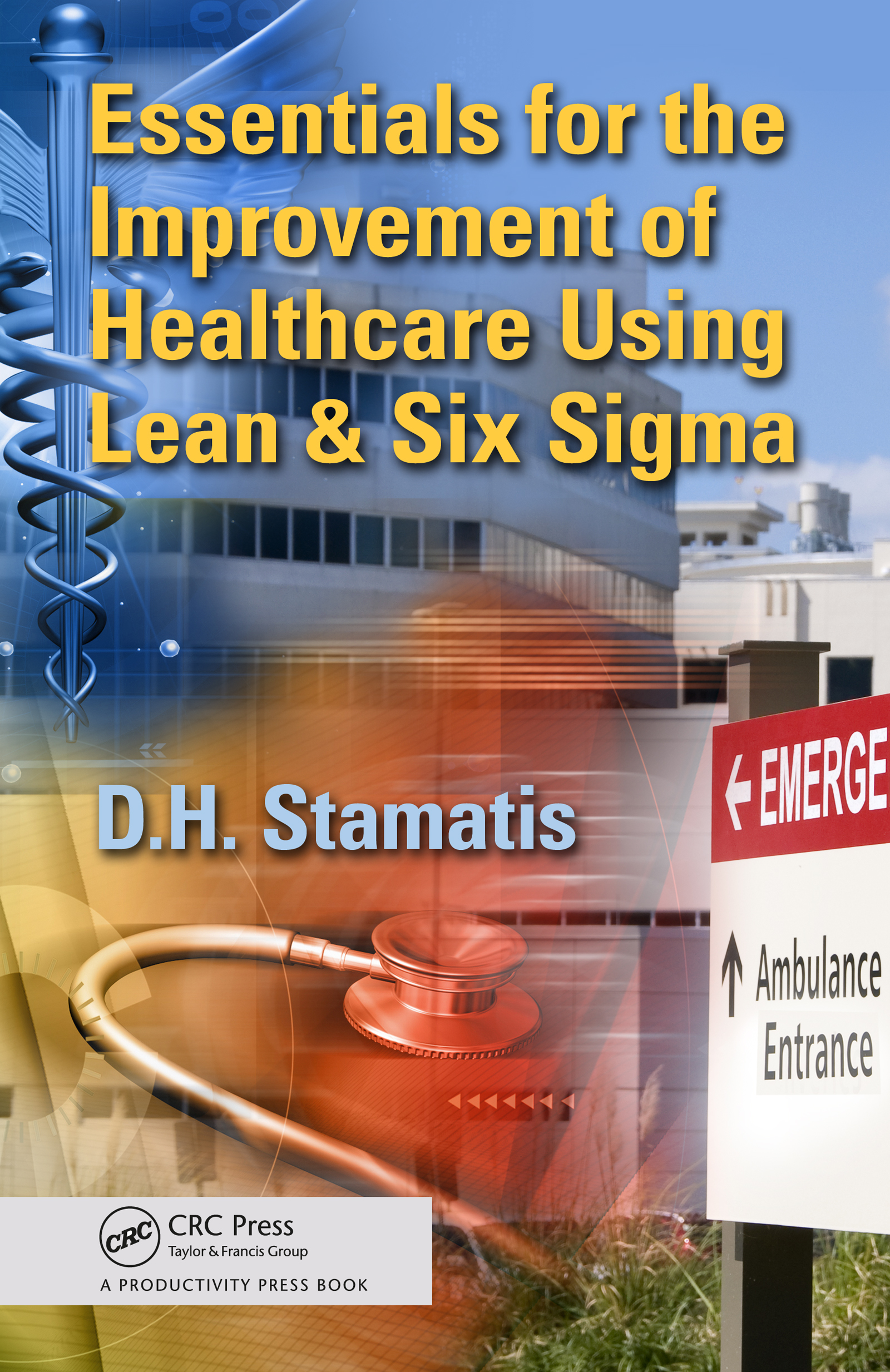 Essentials for the Improvement of Healthcare Using Lean & Six Sigma: 1st Edition (e-Book) book cover