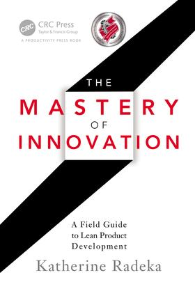 The Mastery of Innovation: A Field Guide to Lean Product Development, 1st Edition (e-Book) book cover