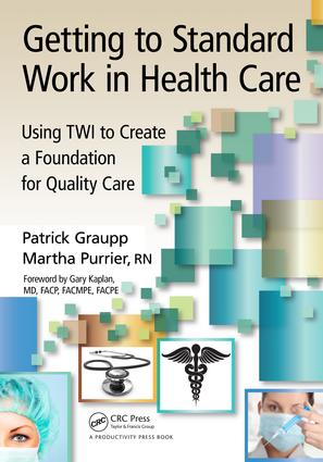 Getting to Standard Work in Health Care: Using TWI to Create a Foundation for Quality Care, 1st Edition (e-Book) book cover