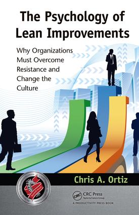 The Psychology of Lean Improvements: Why Organizations Must Overcome Resistance and Change the Culture, 1st Edition (e-Book) book cover