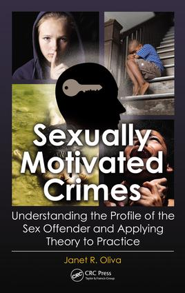 Sexually Motivated Crimes: Understanding the Profile of the Sex Offender and Applying Theory to Practice, 1st Edition (e-Book) book cover