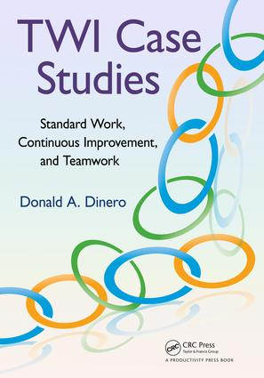 TWI Case Studies: Standard Work, Continuous Improvement, and Teamwork, 1st Edition (e-Book) book cover