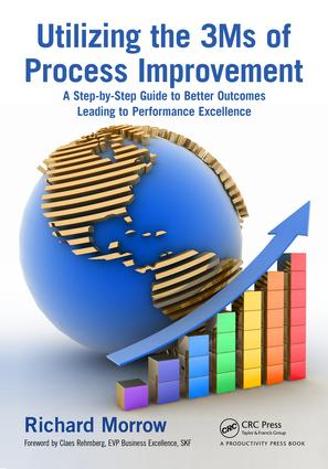 Utilizing the 3Ms of Process Improvement: A Step-by-Step Guide to Better Outcomes Leading to Performance Excellence, 1st Edition (e-Book) book cover
