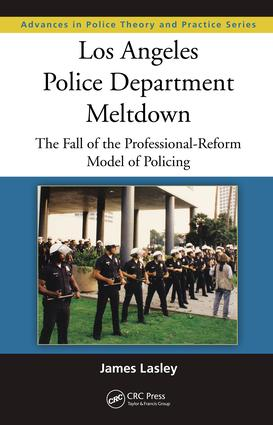 Los Angeles Police Department Meltdown: The Fall of the Professional-Reform Model of Policing, 1st Edition (e-Book) book cover