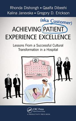 Achieving Patient (aka Customer) Experience Excellence: Lessons From a Successful Cultural Transformation in a Hospital, 1st Edition (e-Book) book cover