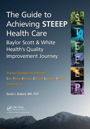 The Guide to Achieving STEEEP™ Health Care: Baylor Scott & White Health's Quality Improvement Journey, 1st Edition (e-Book) book cover
