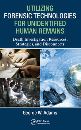 Utilizing Forensic Technologies for Unidentified Human Remains