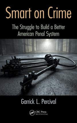 Smart on Crime: The Struggle to Build a Better American Penal System, 1st Edition (e-Book) book cover