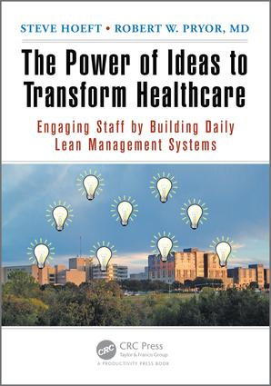 The Power of Ideas to Transform Healthcare: Engaging Staff by Building Daily Lean Management Systems, 1st Edition (e-Book) book cover