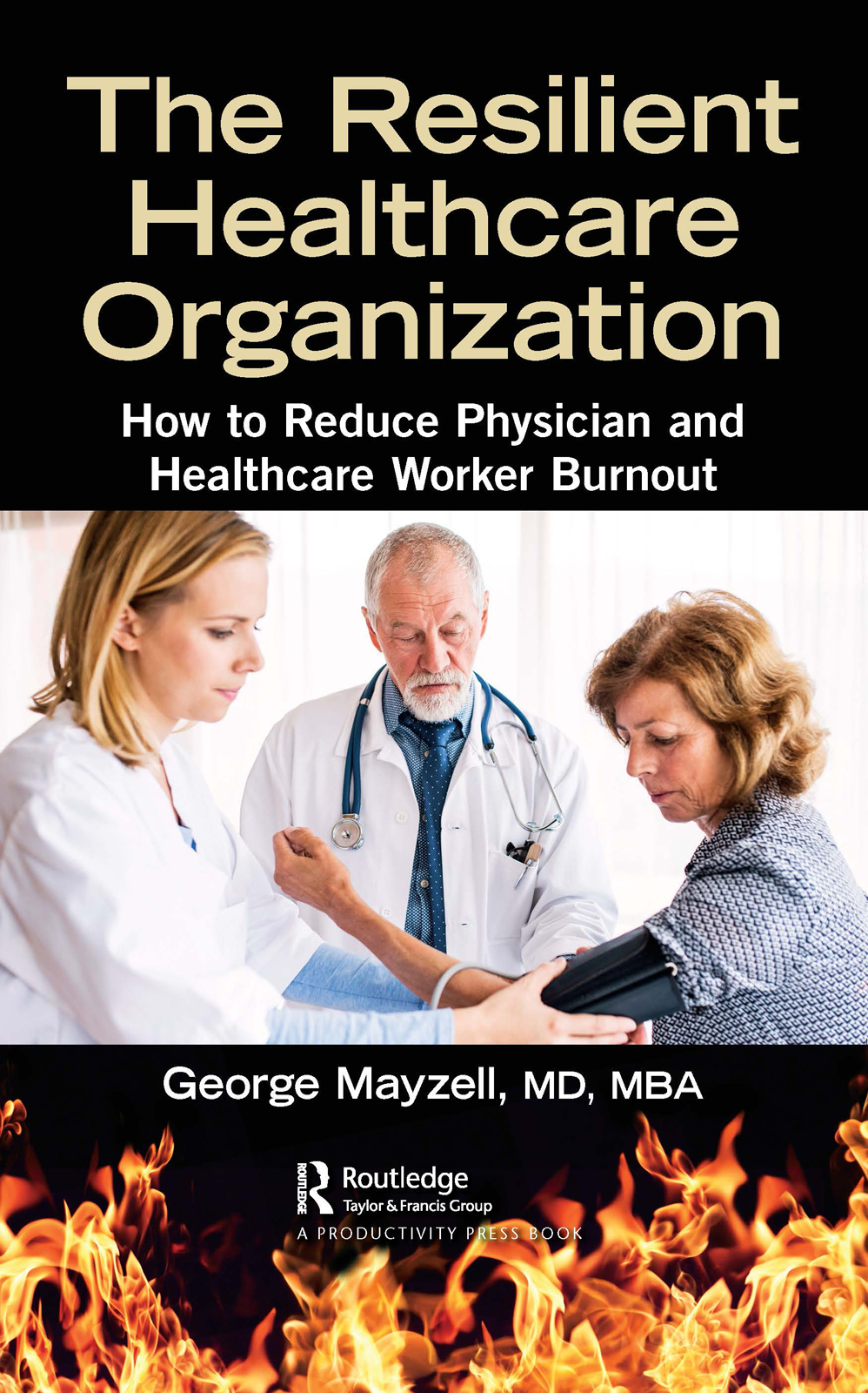 The Resilient Healthcare Organization: How to Reduce Physician and Healthcare Worker Burnout book cover
