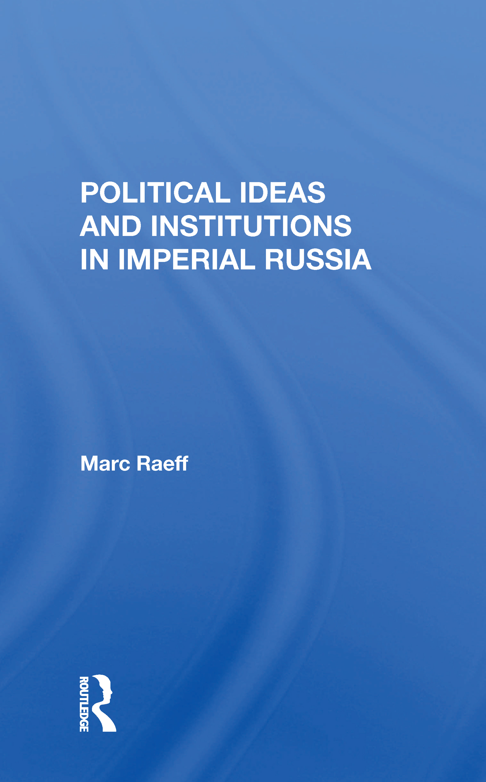 Political Ideas And Institutions In Imperial Russia