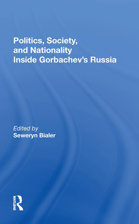 Politics, Society, And Nationality Inside Gorbachev's Russia