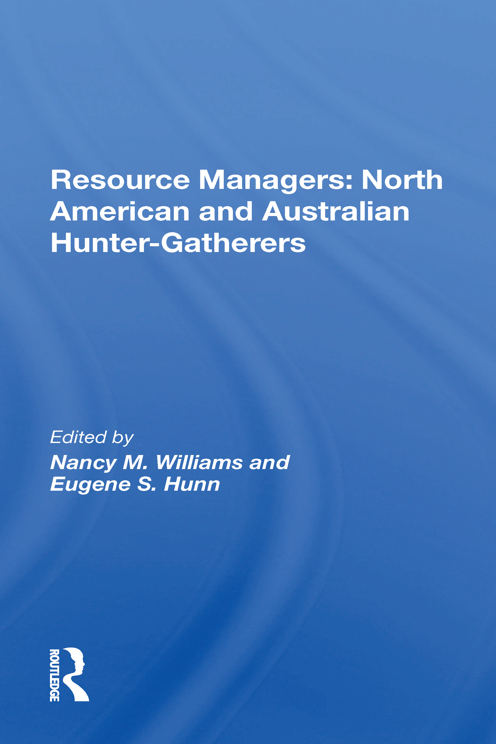 Resource Managers: North American And Australian Hunter-Gatherers