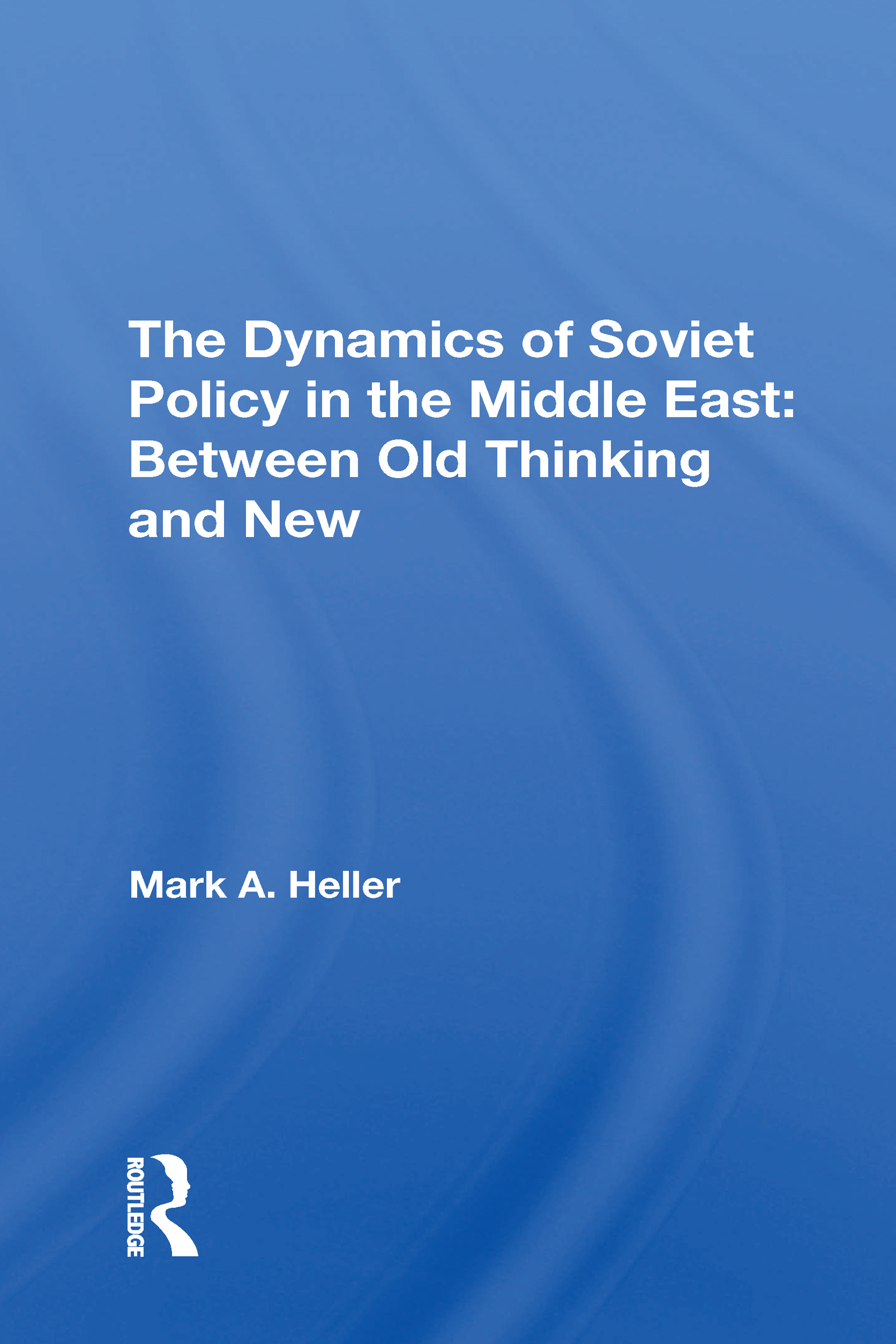 The Dynamics Of Soviet Policy In The Middle East