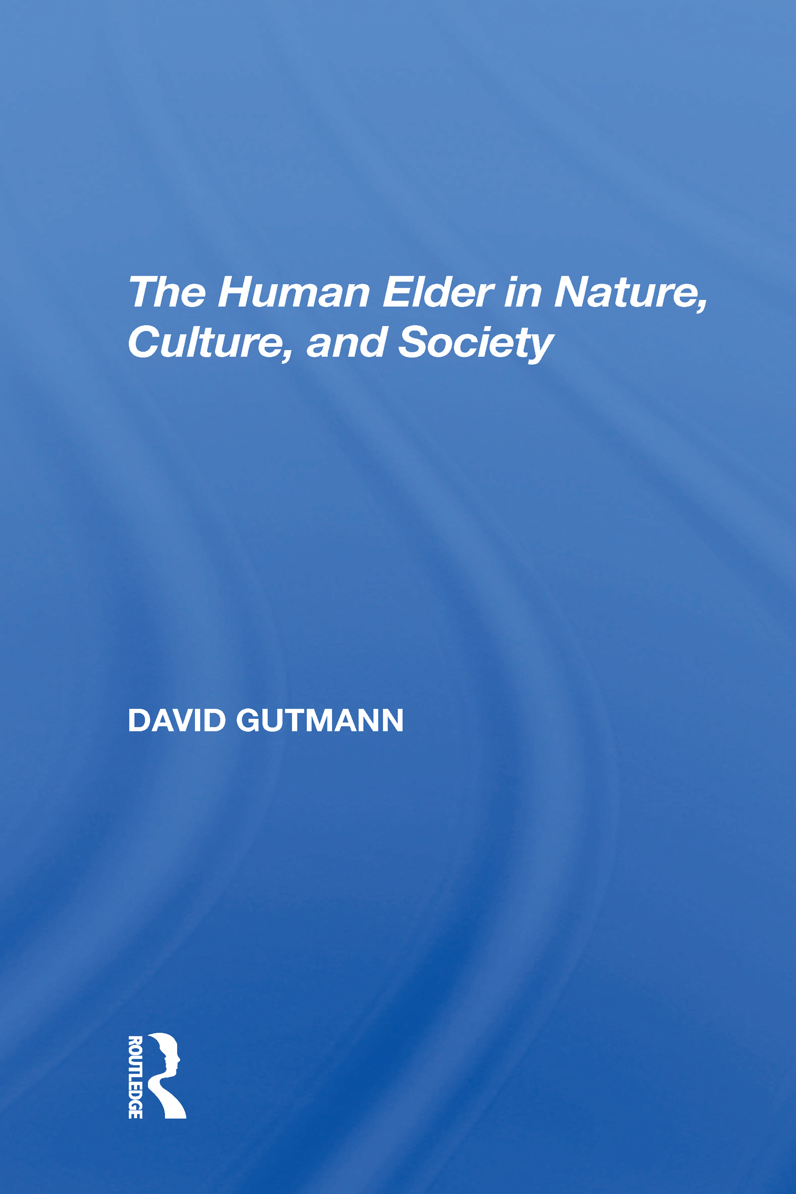 The Human Elder In Nature, Culture, And Society