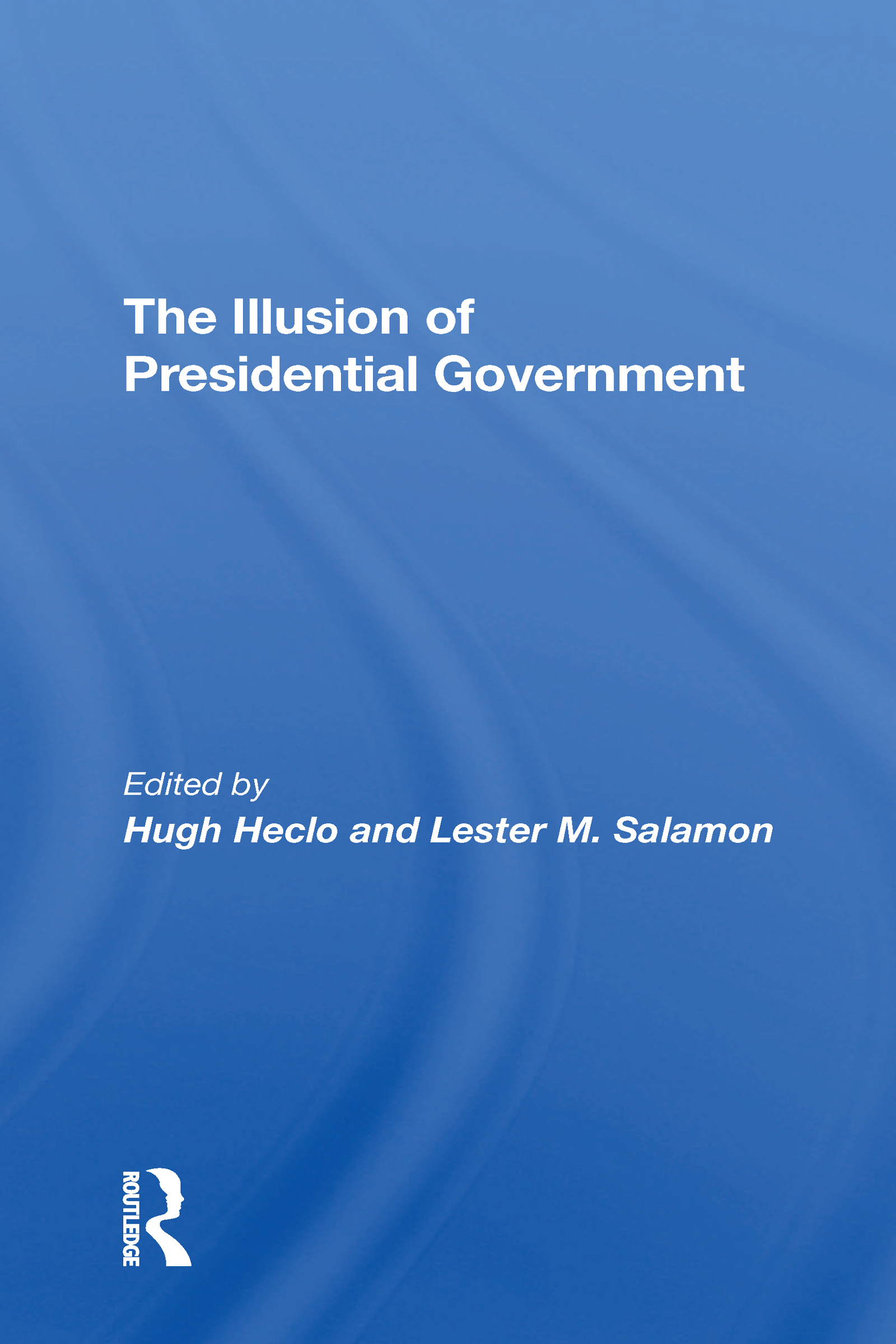 The Illusion Of Presidential Government