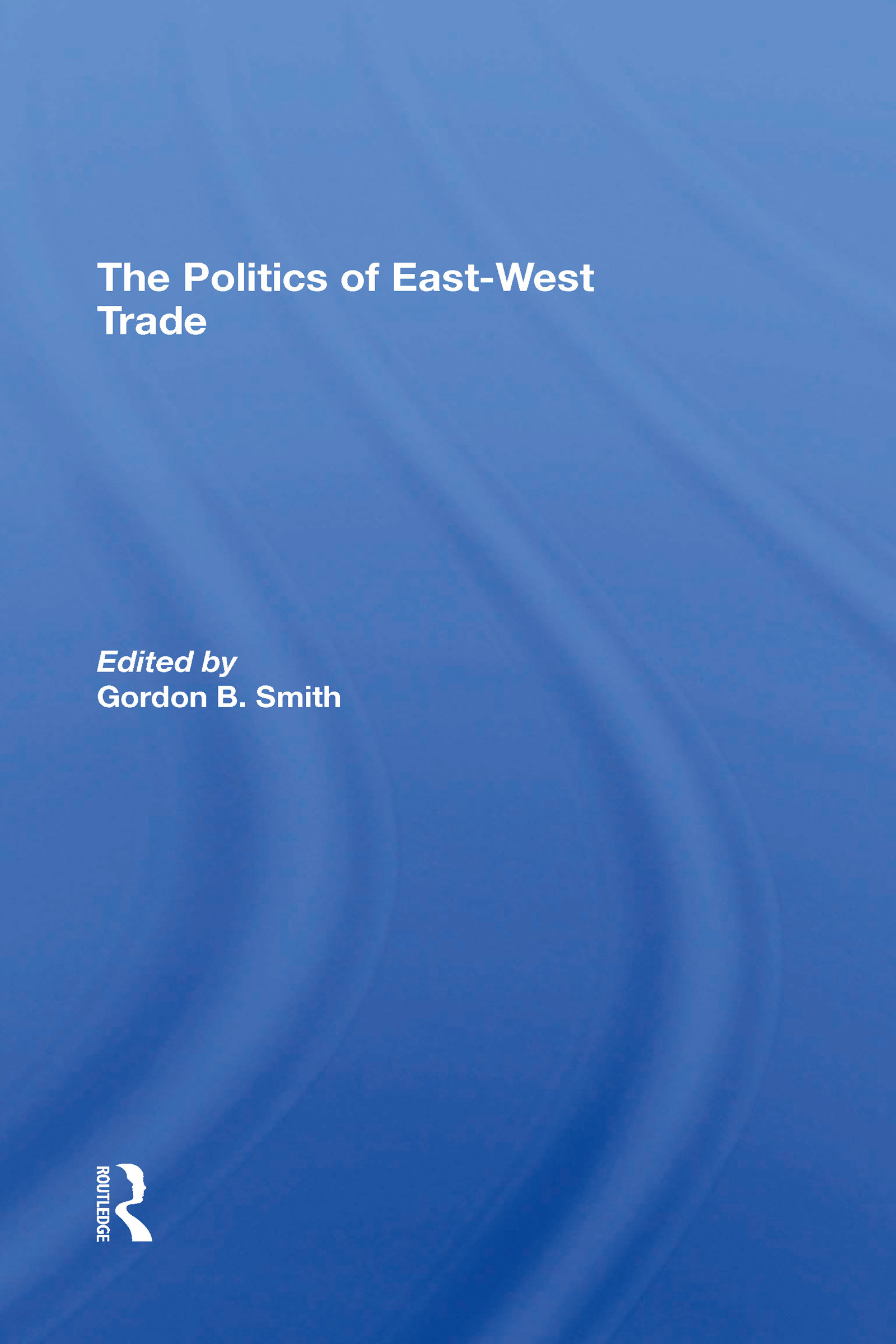 The Politics Of East-west Trade