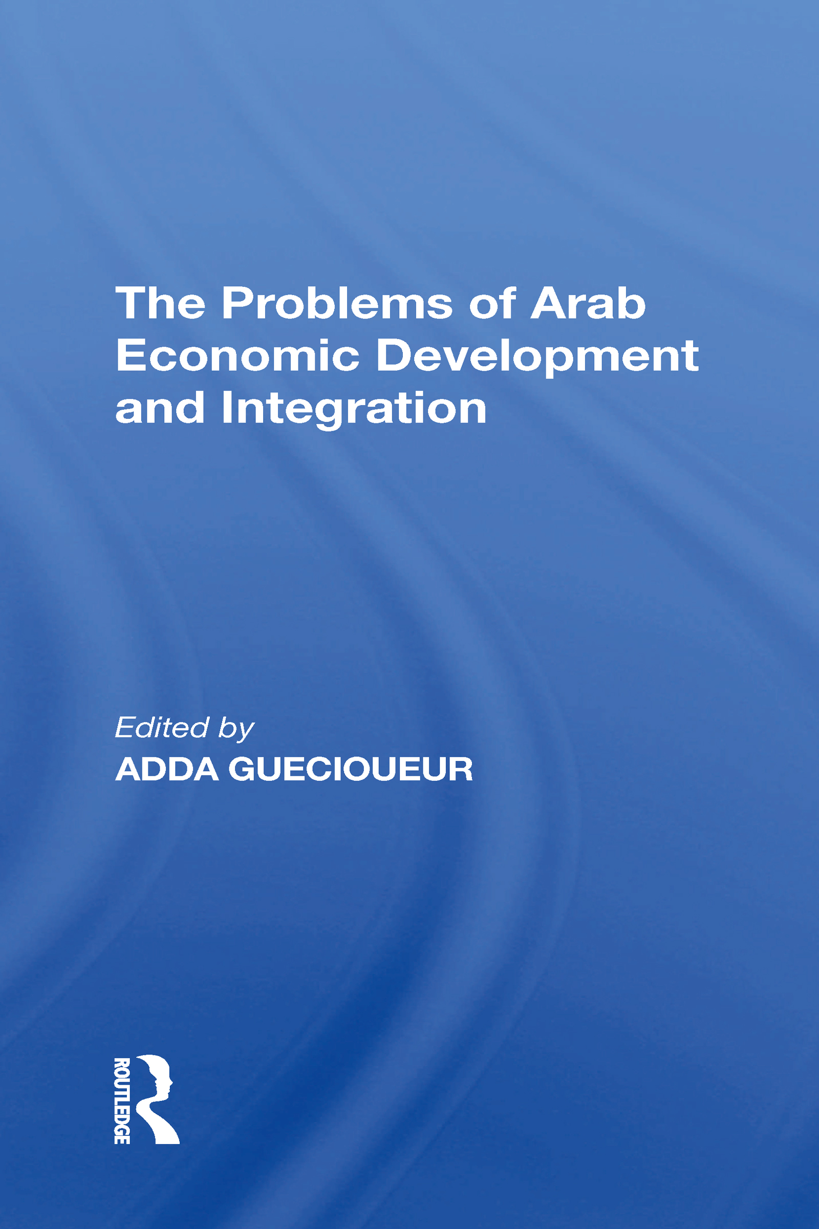 The Problems Of Arab Economic Development And Integration