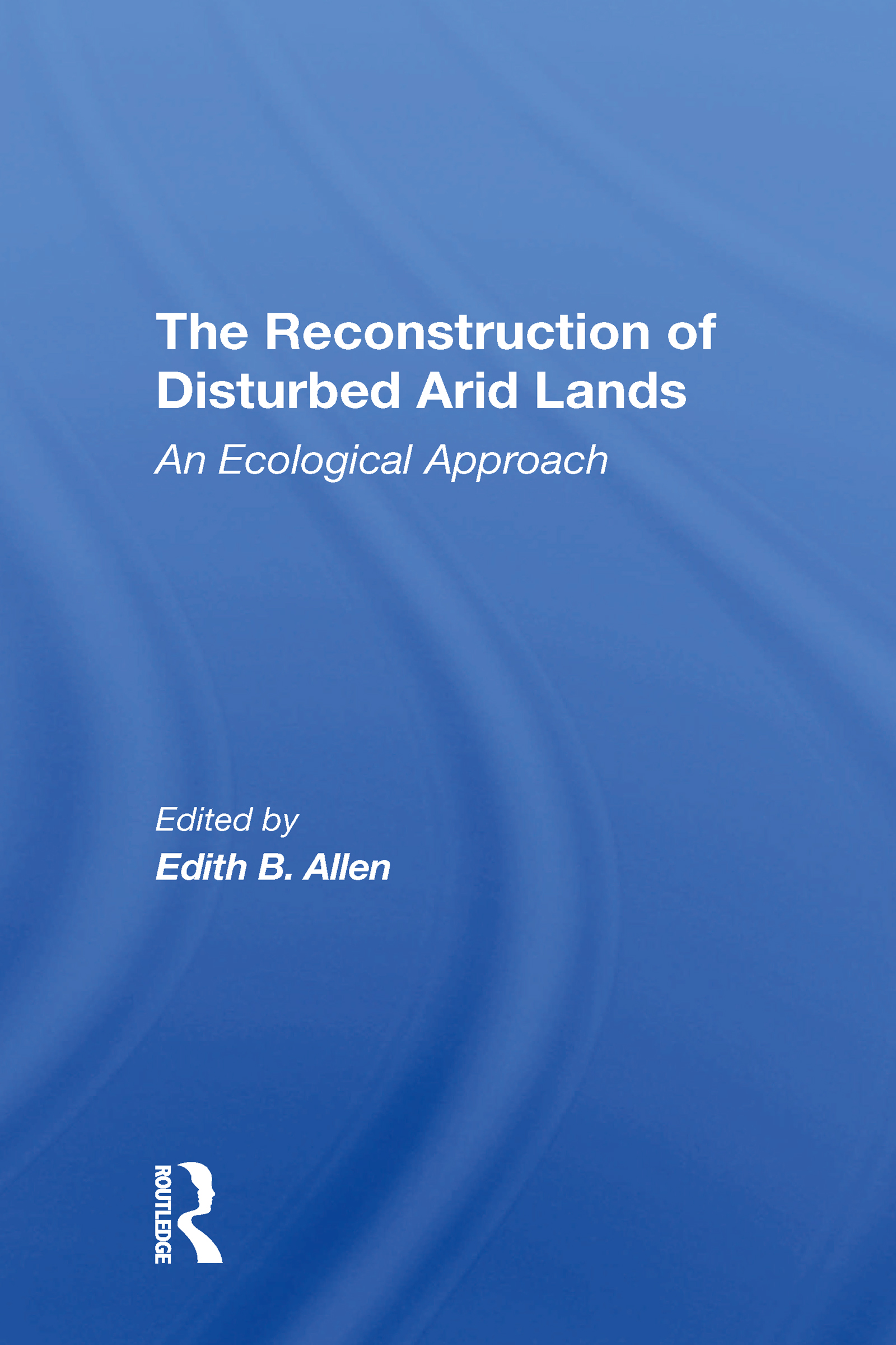 The Reconstruction Of Disturbed Arid Lands