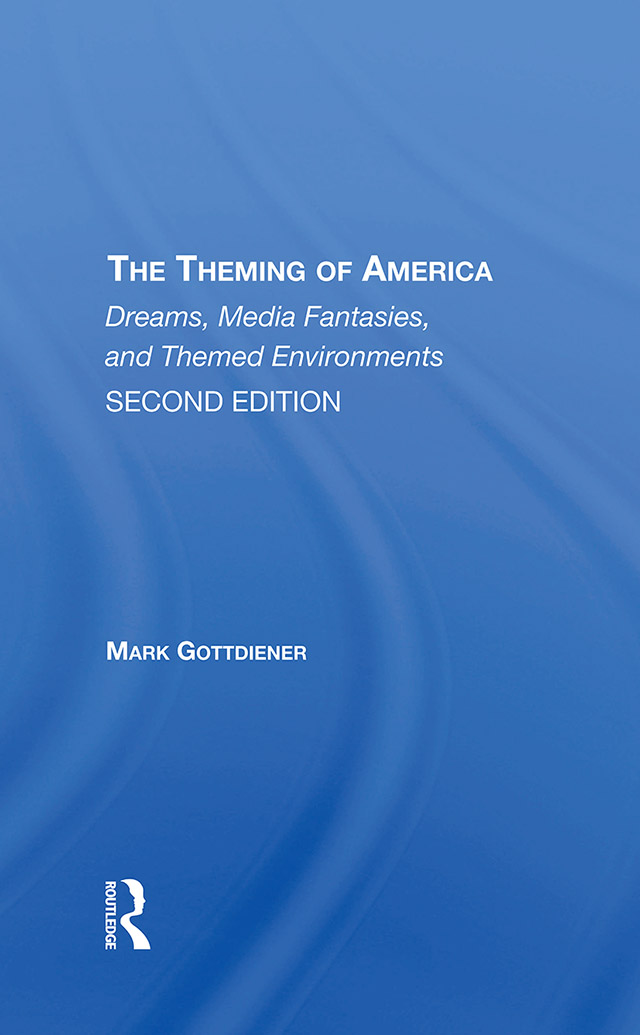 The Theming Of America, Second Edition: American Dreams, Media Fantasies, And Themed Environments book cover