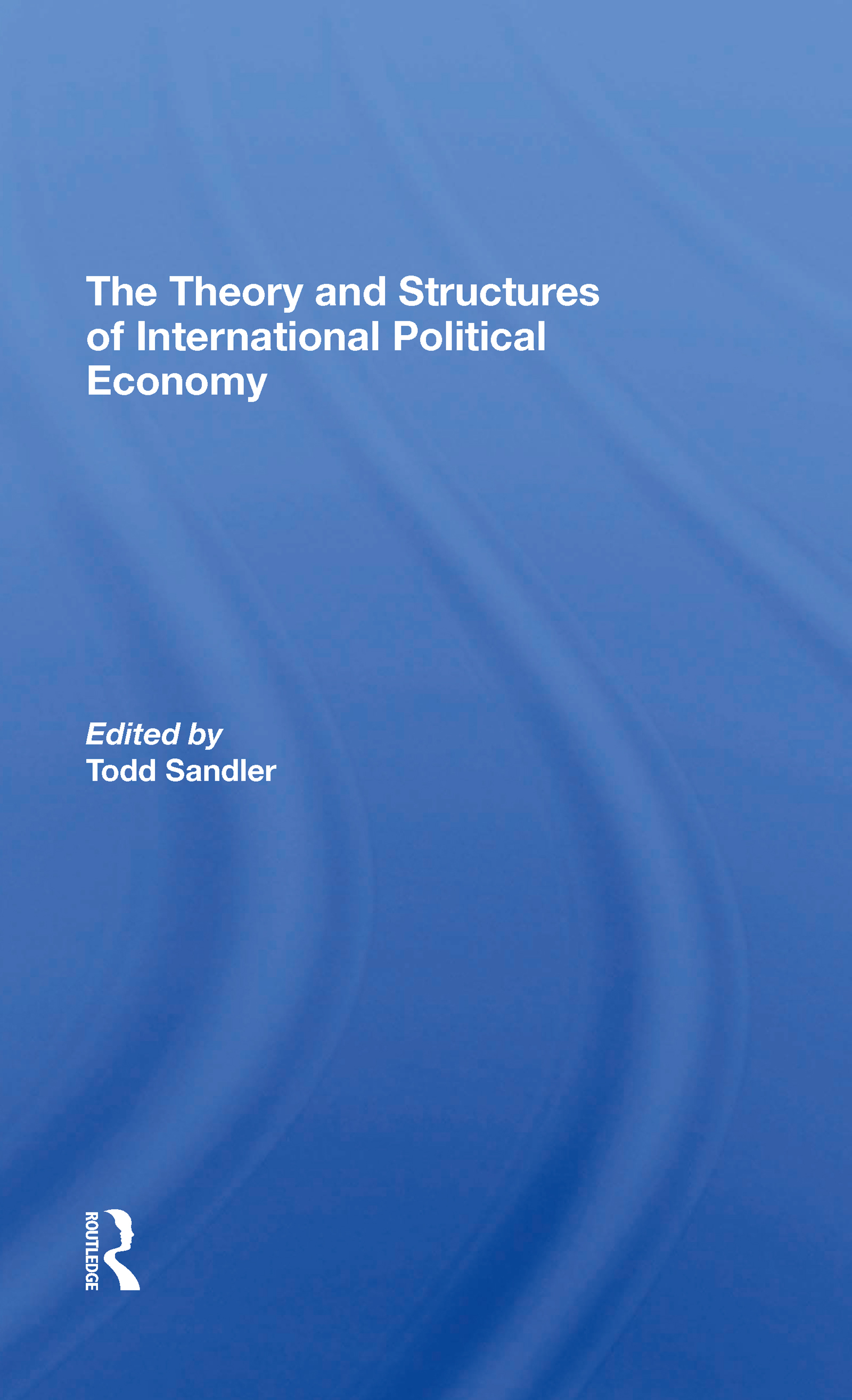 The Theory And Structures Of International Political Economy