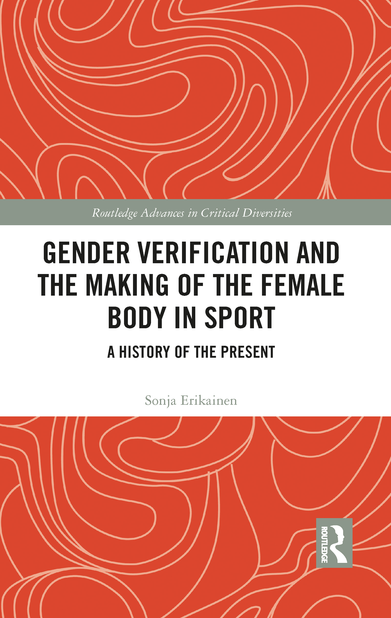 Gender Verification and the Making of the Female Body in Sport