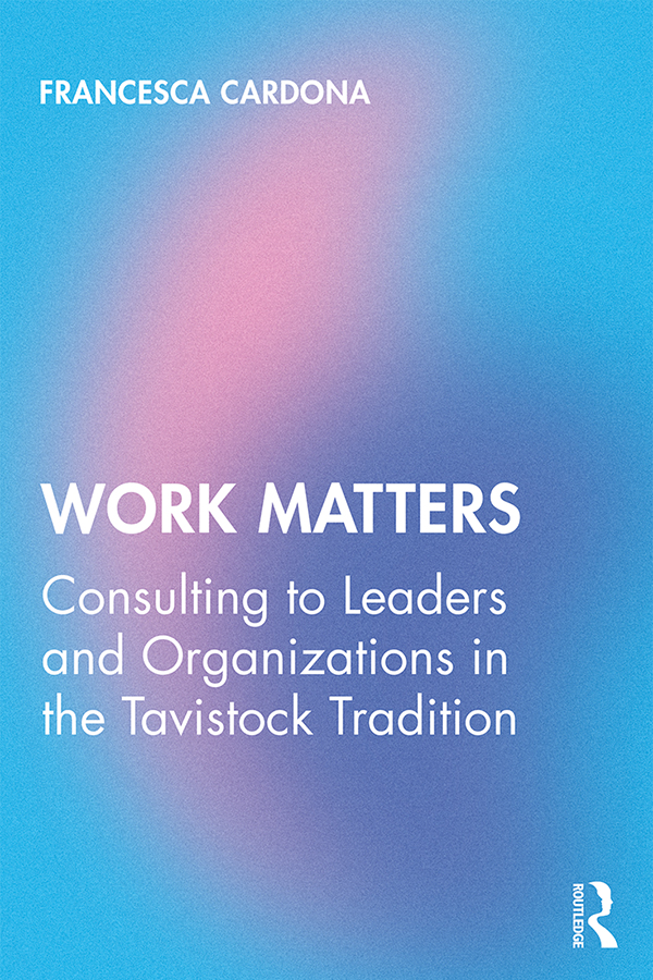 Work Matters: Consulting to leaders and organizations in the Tavistock tradition book cover