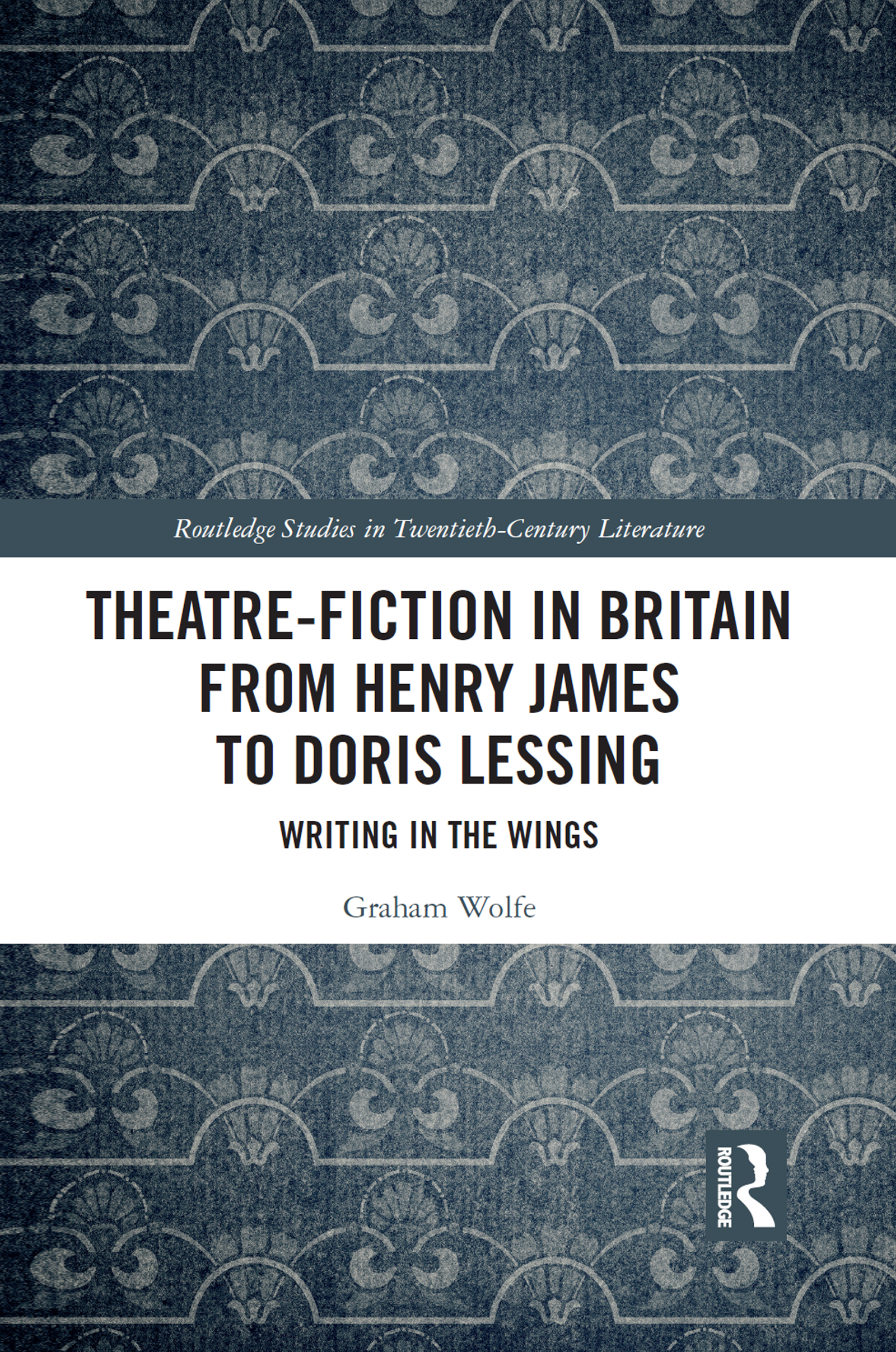 Theatre-Fiction in Britain from Henry James to Doris Lessing