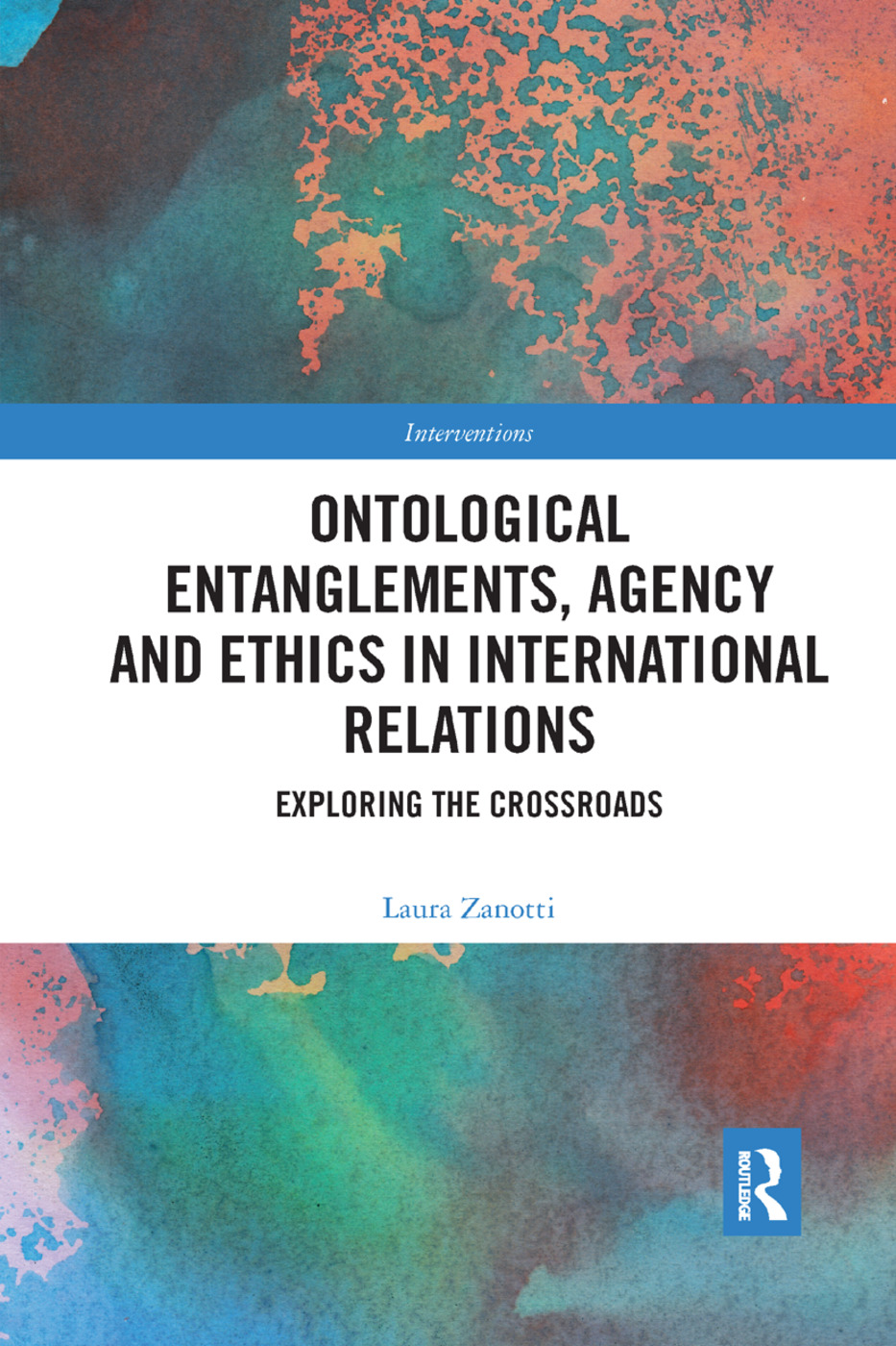 Ontological Entanglements, Agency and Ethics in International Relations: Exploring the Crossroads book cover