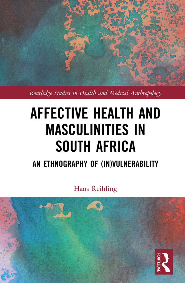 Affective Health and Masculinities in South Africa: An Ethnography of (In)vulnerability book cover