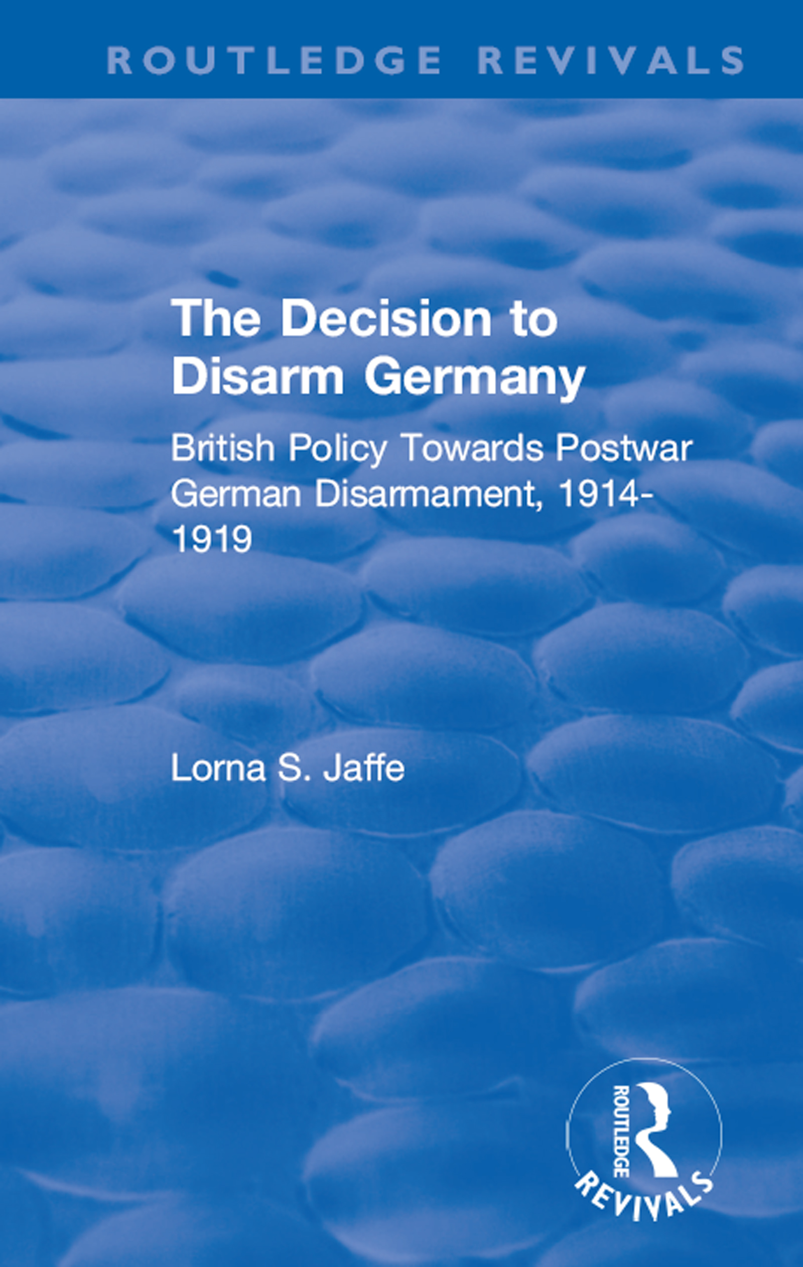 The Decision to Disarm Germany: British Policy Towards Postwar German Disarmament, 1914-1919 book cover