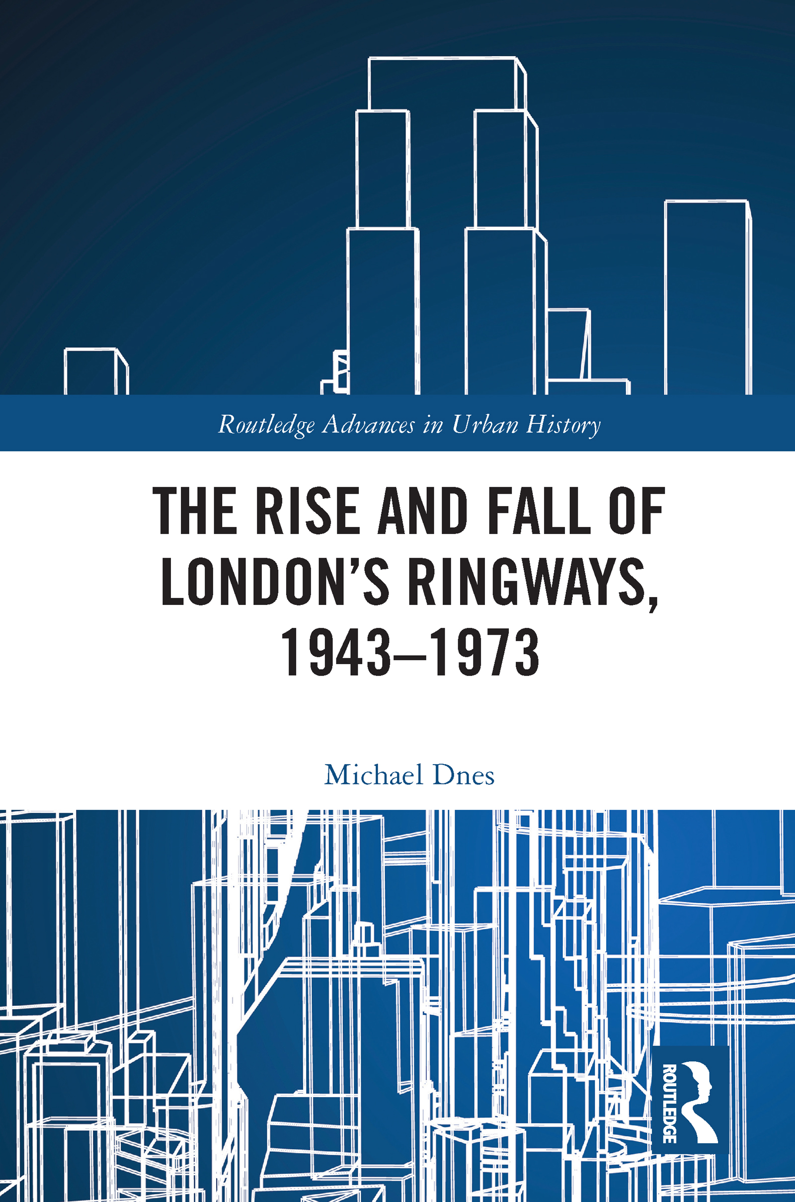 The Rise and Fall of London's Ringways, 1943-1973
