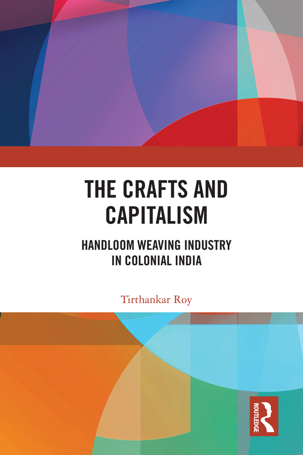 The Crafts and Capitalism: Handloom Weaving Industry in Colonial India book cover